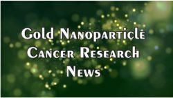 Gold Nanoparticle Cancer Research News